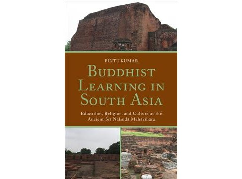 Buddhist Learning in South Asia : Education, Religion, and Culture at the Ancient Sri Nalanda Mahavihara - image 1 of 1