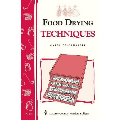 Food Drying Techniques - (Storey Country Wisdom Bulletin) by  Carol W Costenbader (Paperback) - image 1 of 1