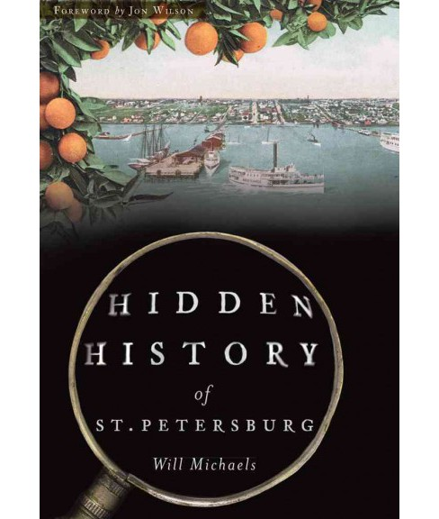 Hidden History of St. Petersburg (Paperback) (Will Michaels) - image 1 of 1