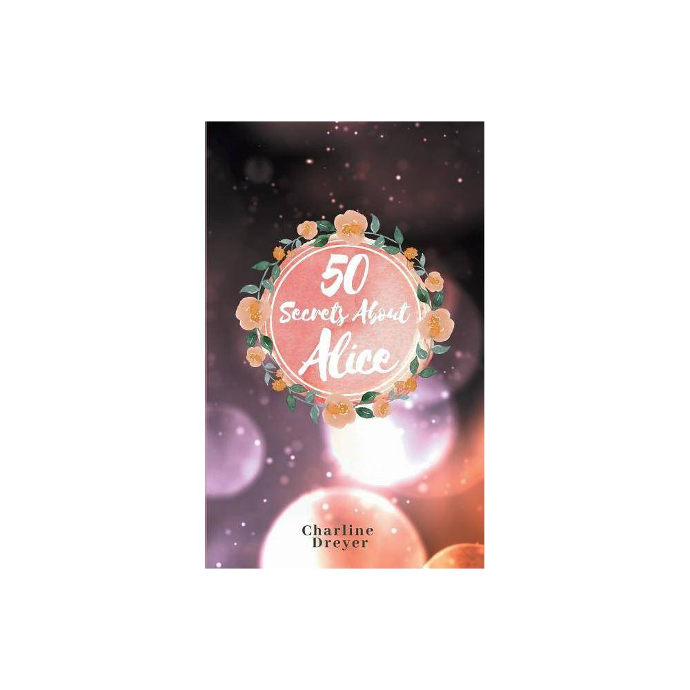50 Secrets About Alice By Charline Dreyer Paperback