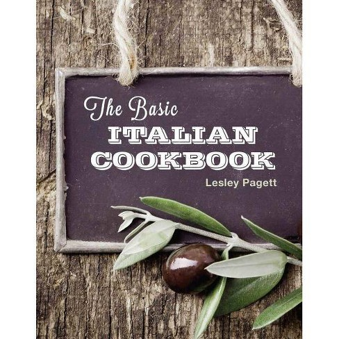 The Basic Italian Cookbook - by Lesley Pagett (Hardcover)
