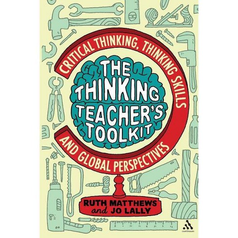 The Thinking Teacher's Toolkit - by  Ruth Matthews & Jo Lally (Paperback) - image 1 of 1