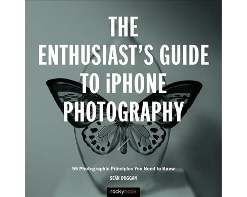 Enthusiast's Guide to Iphone Photography : 55 Photographic Principles You Need to Know -  (Paperback) - image 1 of 1
