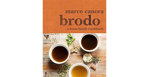 Brodo : A Bone Broth Cookbook (Hardcover) (Marco Canora) - image 1 of 1