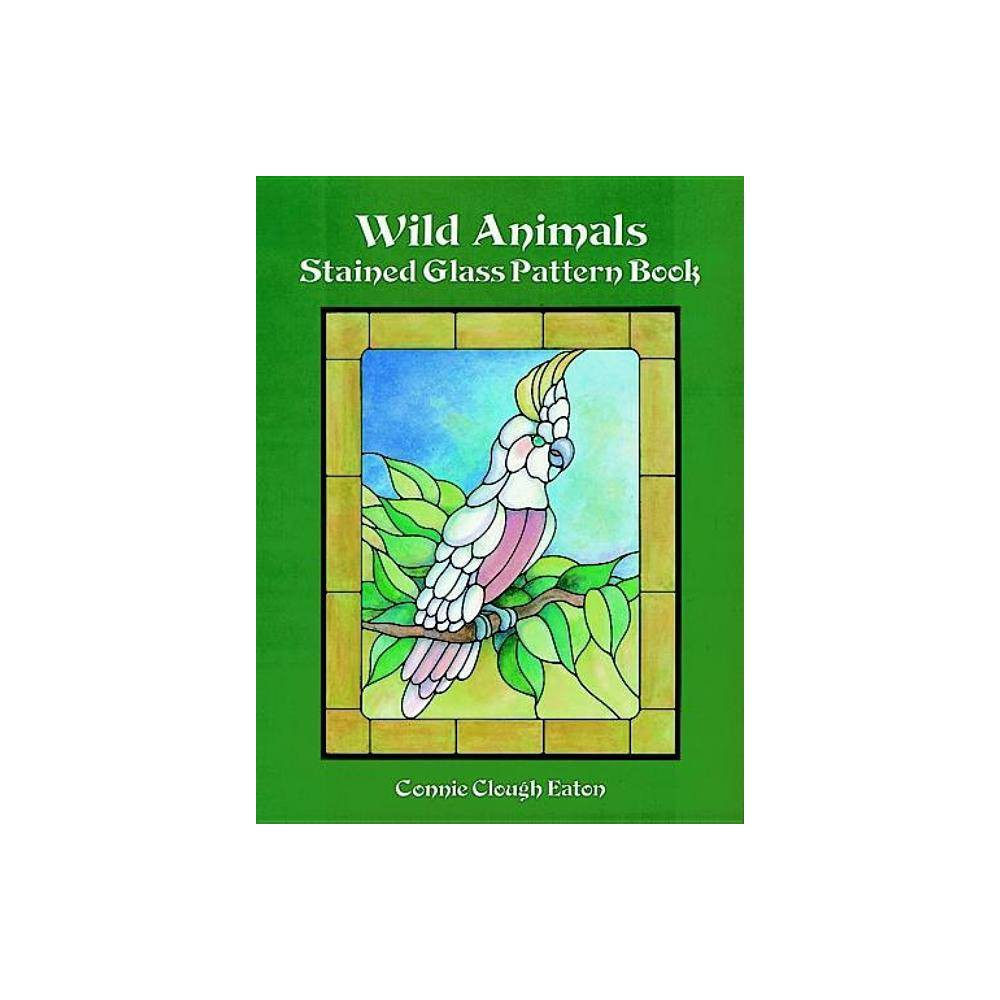 Wild Animals Stained Glass Pattern Book Dover Stained Glass Instruction By Connie Clough Eaton Paperback