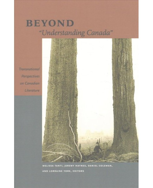 Beyond Understanding Canada : Transnational Perspectives on Canadian Literature (Paperback) - image 1 of 1