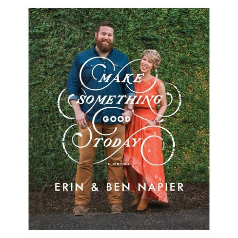 Make Something Good Today by Ben and Erin Napier (Hardcover) - image 1 of 1