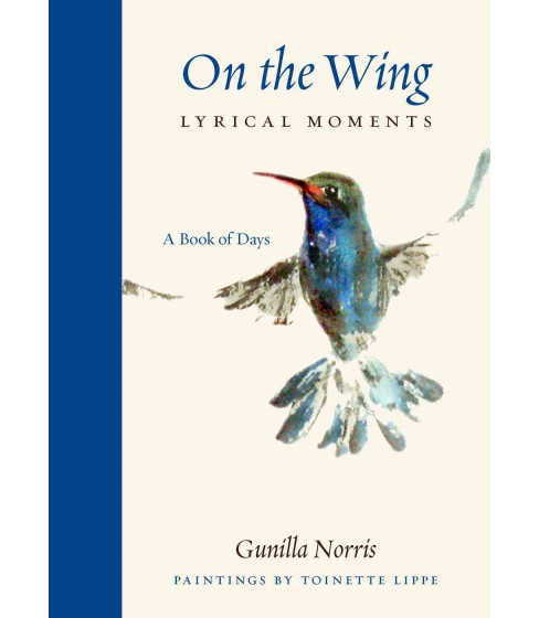 On the Wing Lyrical Moments : A Book of Days (Hardcover) (Gunilla Norris) - image 1 of 1