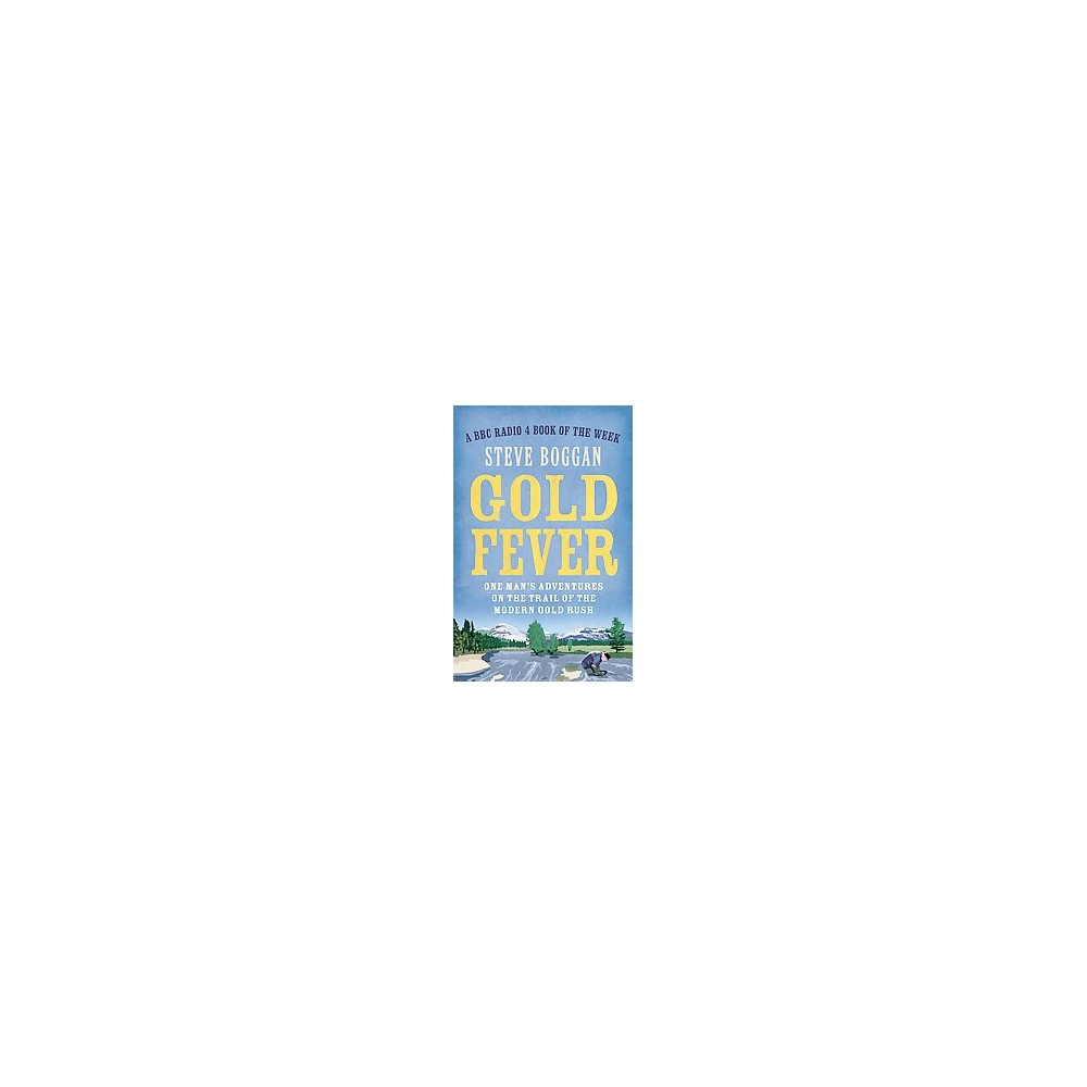 Gold Fever : One Man's Adventures on the Trail of the Gold Rush (Reprint) (Paperback) (Steve Boggan)