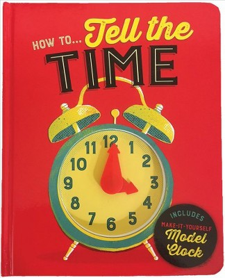 How To...Tell Time - (Children's Interactive Daily Task Instructional Board Books) (Board Book)