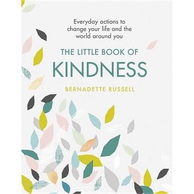 The Little Book of Kindness - by Bernadette Russell (Hardcover)