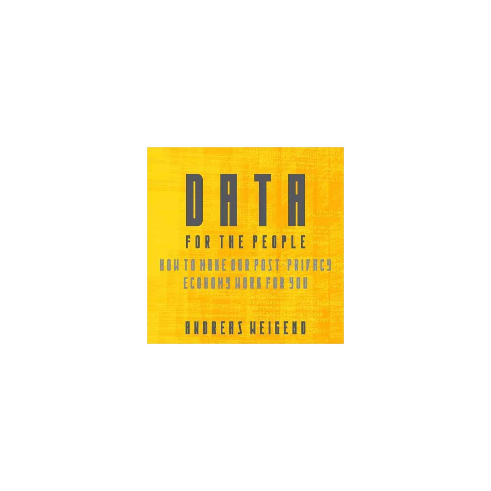 Data for the People : How to Make Our Post-Privacy Economy Work for You (CD/Spoken Word) (Andreas S.