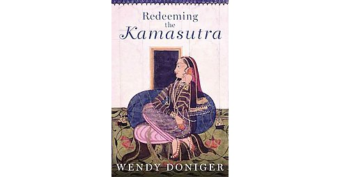 Redeeming the Kamasutra -  by Wendy Doniger (Hardcover) - image 1 of 1