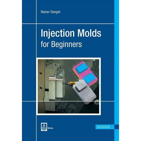 Injection Moulds for Beginners - by  Rainer Dangel (Hardcover) - image 1 of 1