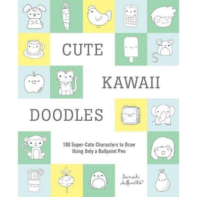 Cute Kawaii Doodles Guided Sketchbook : 100 Super-cute Characters to Draw Using Only a Ballpoint Pen - by Sarah Alberto (Paperback)
