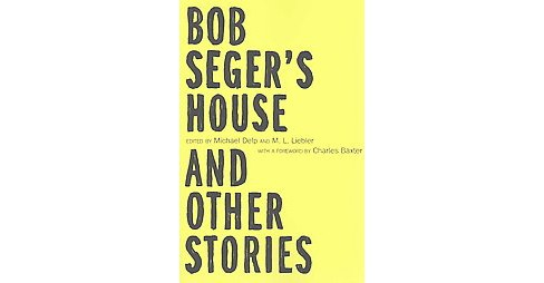 Bob Seger's House and Other Stories (Paperback) - image 1 of 1