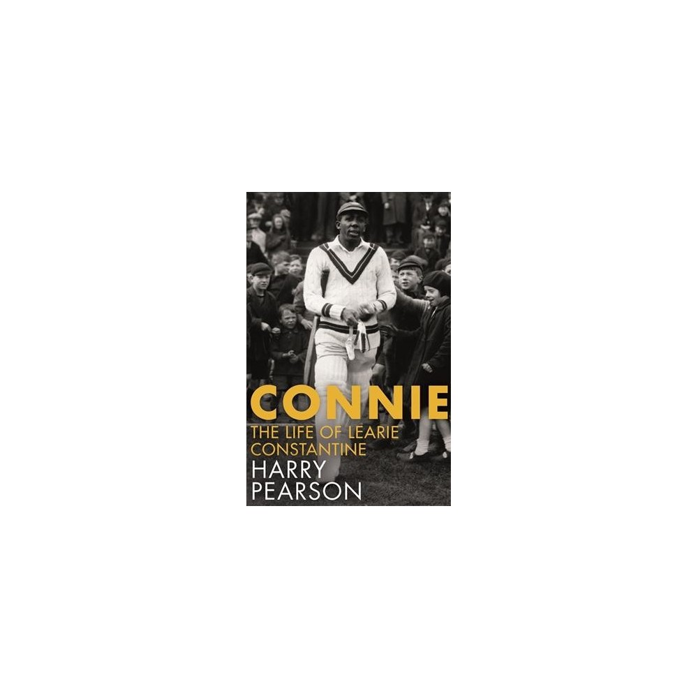 Connie : The Marvellous Life of Learie Constantine - by Harry Pearson (Hardcover)