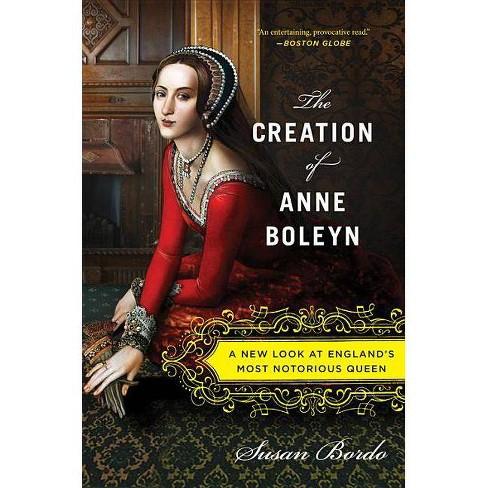The Creation of Anne Boleyn - by  Susan Bordo (Paperback) - image 1 of 1