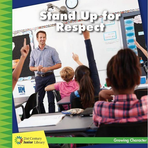 Stand Up for Respect - (21st Century Junior Library: Growing Character) by  Frank Murphy (Paperback) - image 1 of 1