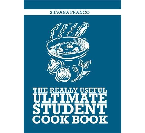 Really Useful Ultimate Student Cook Book -  by Silvana Franco (Paperback) - image 1 of 1