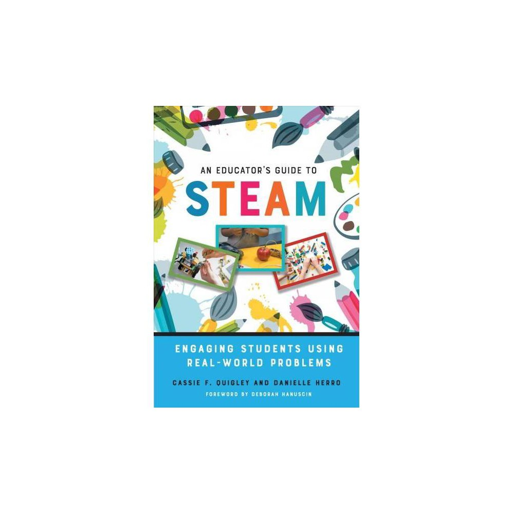 Educator's Guide to Steam : Engaging Students Using Real-world Problems - (Hardcover)