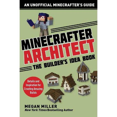 Minecrafter Architect: The Builder's Idea Book - (Architecture for Minecrafters) by  Miller Megan (Paperback)