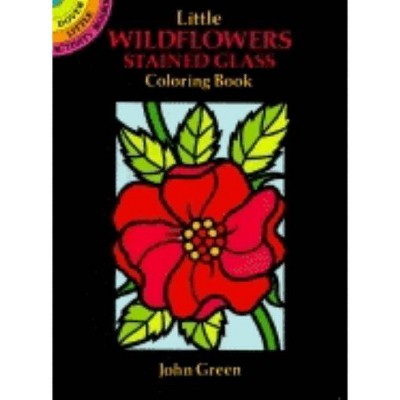 Little Wildflowers Stained Glass Coloring Book - (Dover Little Activity Books) by  John Green (Paperback)