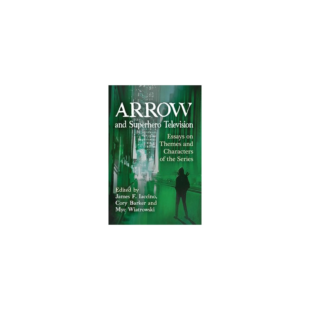 Arrow and Superhero Television : Essays on Themes and Characters of the Series (Paperback)