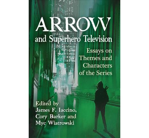 Arrow and Superhero Television : Essays on Themes and Characters of the Series (Paperback) - image 1 of 1