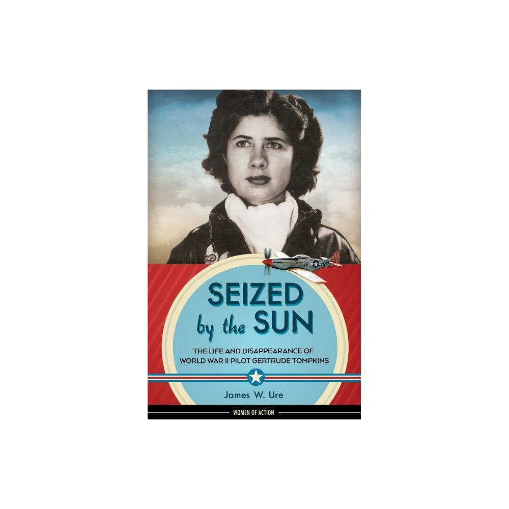 Seized By The Sun Women Of Action By James W Ure Hardcover