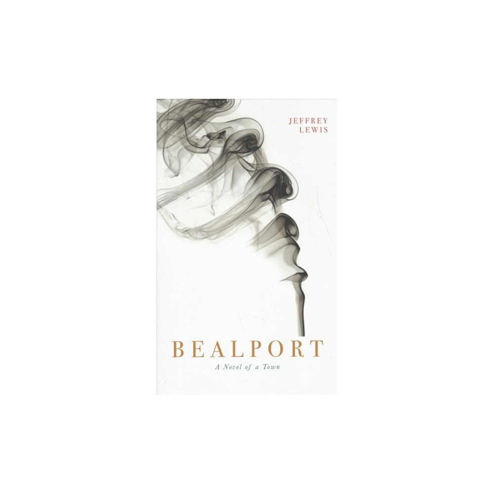 Bealport : A Novel of a Town - by Jeffrey Lewis (Hardcover)