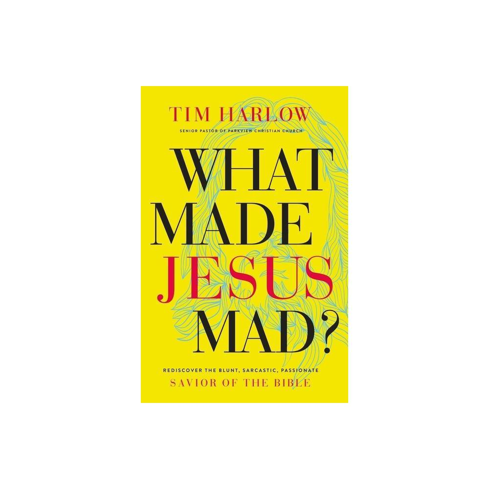 What Made Jesus Mad By Tim Harlow Paperback