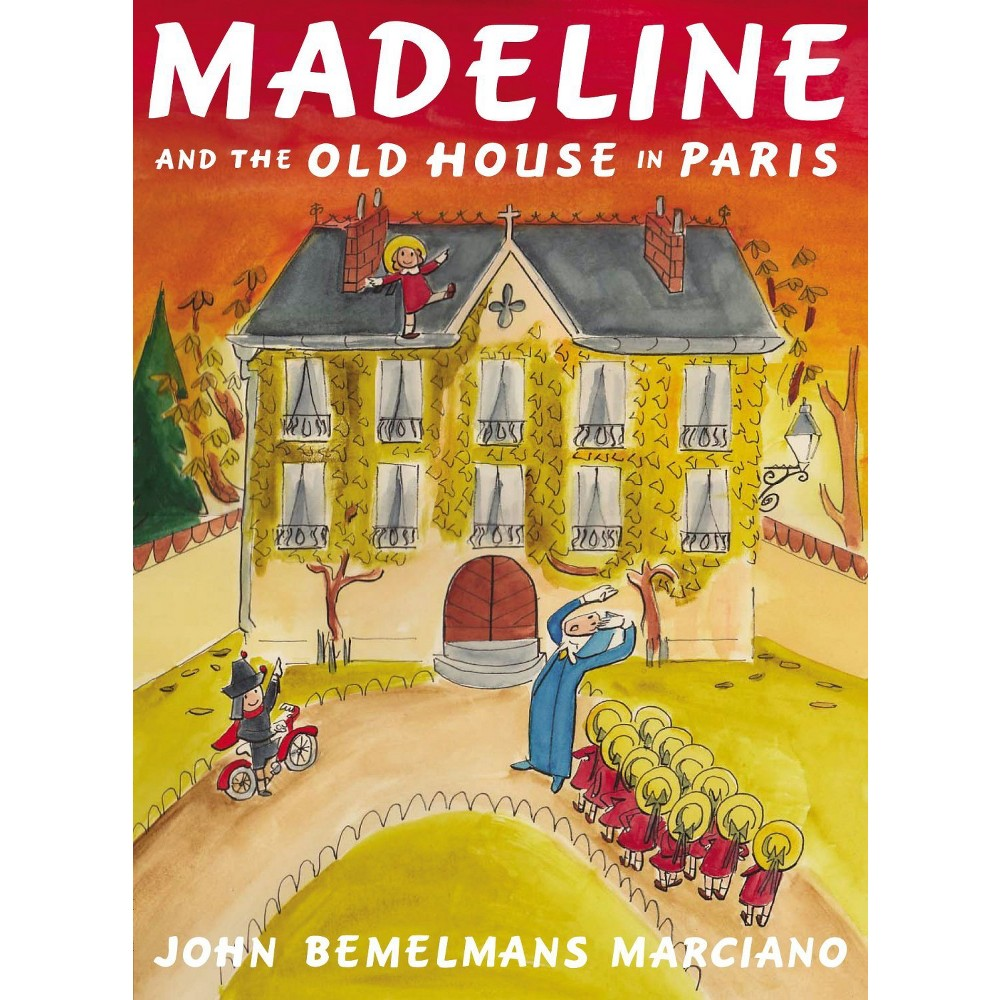 Madeline and the Old House in Paris (Hardcover) by John Bemelmans Marciano