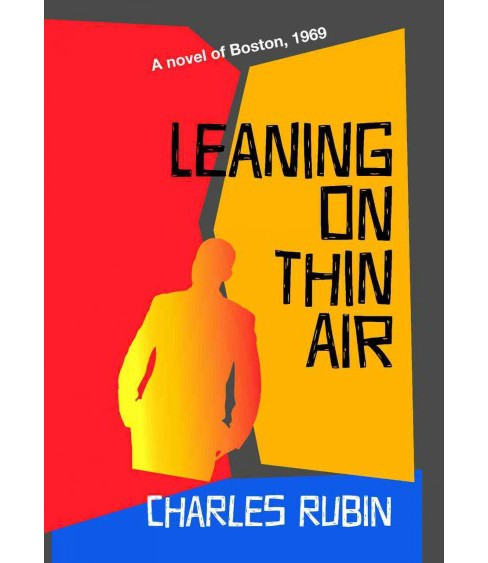 Leaning on Thin Air : A Novel of 1969 Boston (Paperback) (Charles Rubin) - image 1 of 1