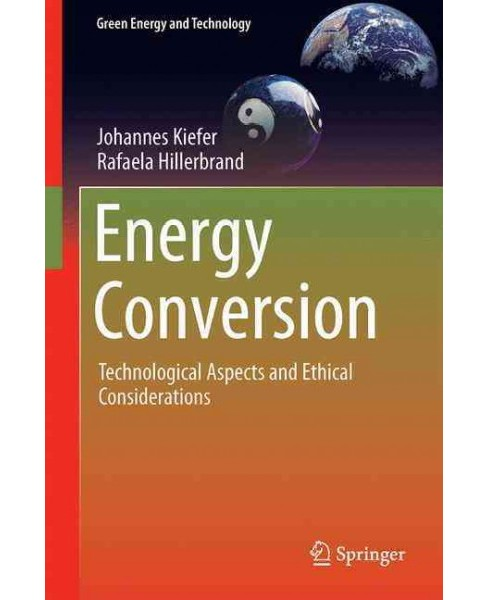 Energy Conversion : Technological Aspects and Ethical Considerations (Hardcover) (Johannes Kiefer) - image 1 of 1