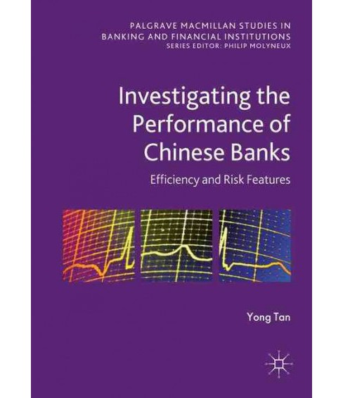 Investigating the Performance of Chinese Banks : Efficiency and Risk Features (Hardcover) (Yong Tan) - image 1 of 1