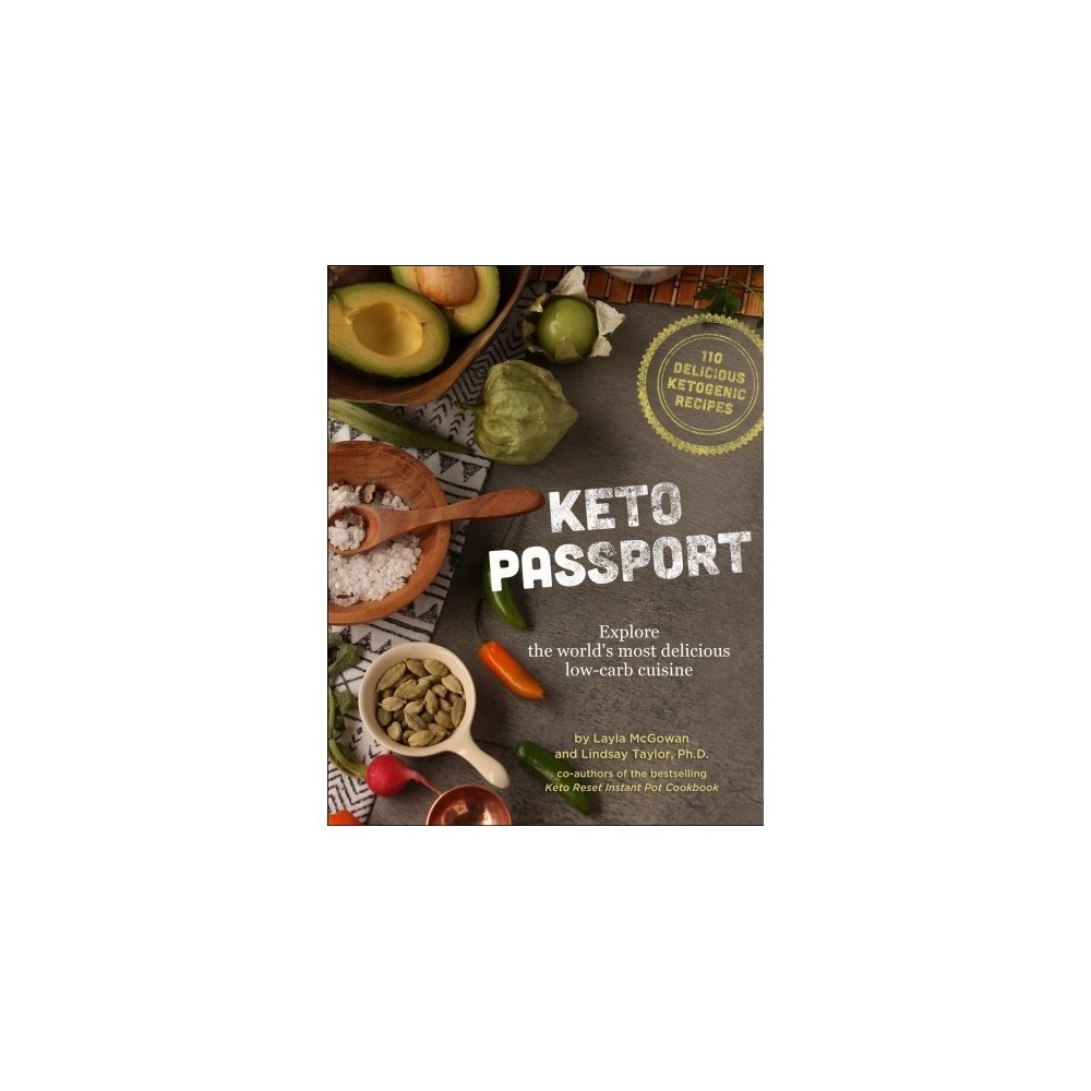 Keto Passport : Energy-boosting, Fat-burning, Low-carb Cuisine from Across the Globe - (Hardcover)