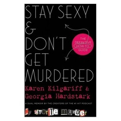 Stay Sexy & Don't Get Murdered : The Definitive How-to Guide -  (Hardcover)