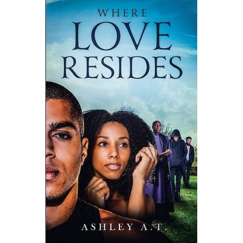 Where Love Resides - by  Ashley A T (Paperback) - image 1 of 1