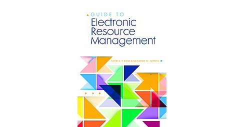 Guide to Electronic Resource Management (Paperback) (Sheri V. T. Ross) - image 1 of 1