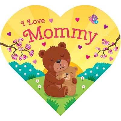 I Love Mommy - by Laura Gates Galvin (Board Book)