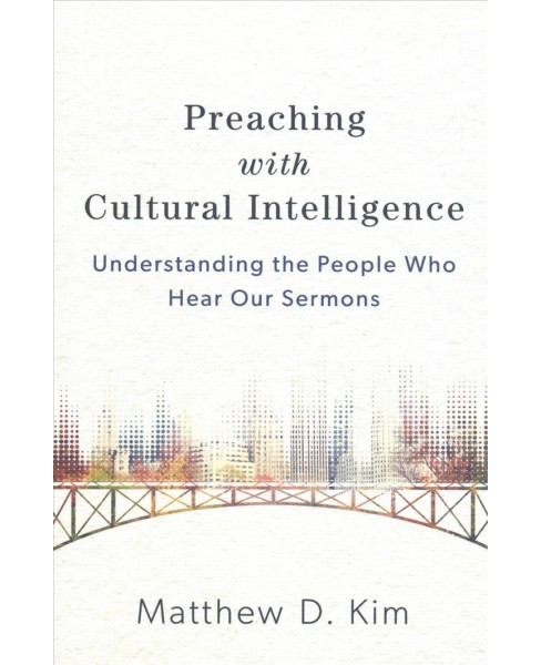 Preaching with Cultural Intelligence : Understanding the People Who Hear Our Sermons (Paperback) - image 1 of 1