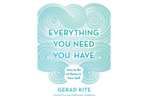 Everything You Need You Have : How to Be at Home in Your Self (Unabridged) (CD/Spoken Word) (Gerad Kite) - image 1 of 1
