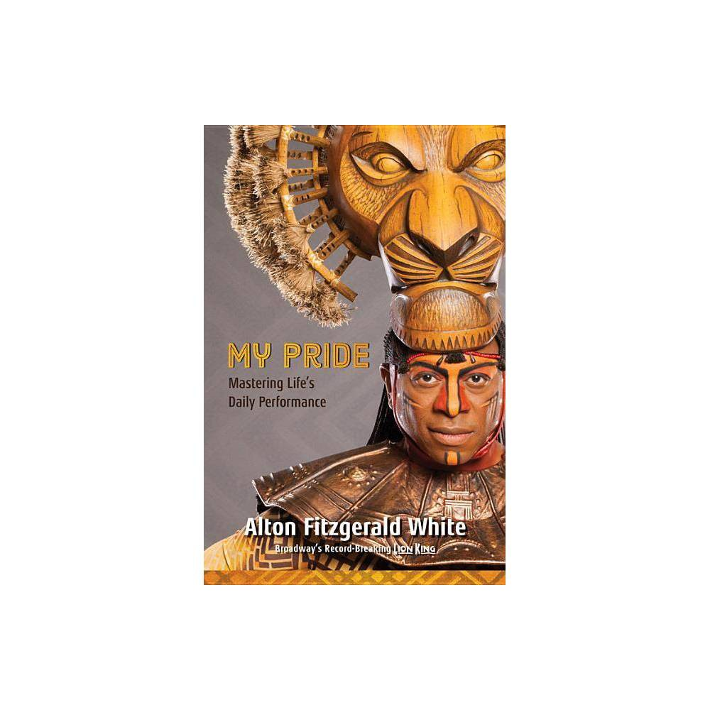 Best Price My Pride Broadway Record Breaking Lion King By Alton Fitzgerald White Hardcover
