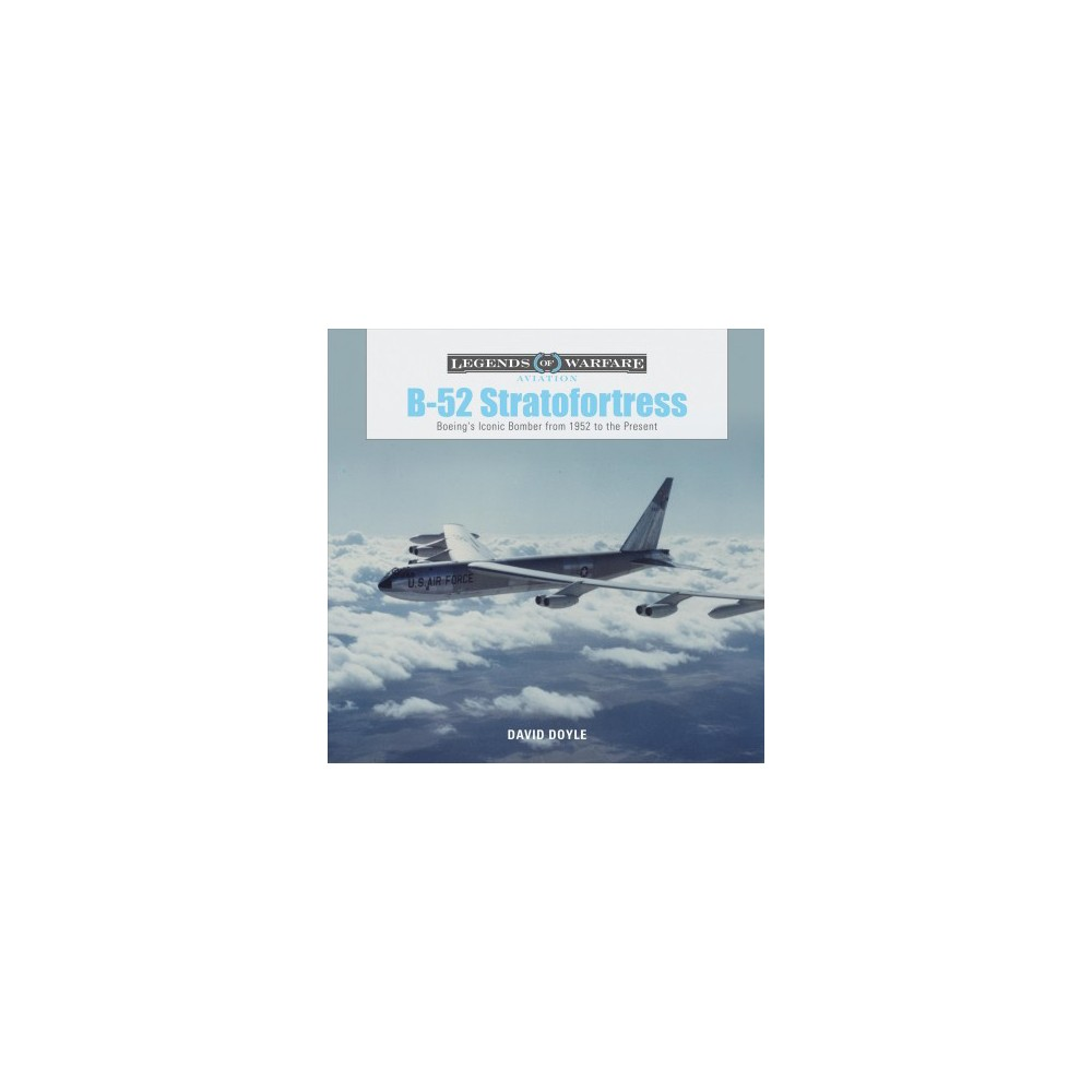 B-52 Stratofortress : Boeing's Iconic Bomber from 1952 to the Present - by David Doyle (Hardcover)