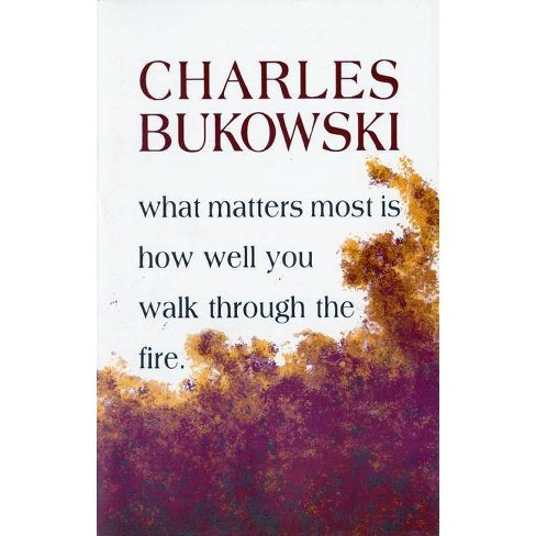 What Matters Most is How Well You Walk Through the Fire - by  Charles Bukowski (Paperback) - image 1 of 1