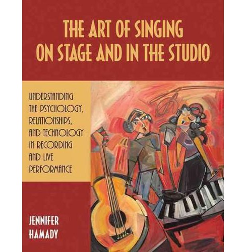 Art of Singing on Stage and in the Studio : Understanding the Psychology, Relationships, and Technology - image 1 of 1