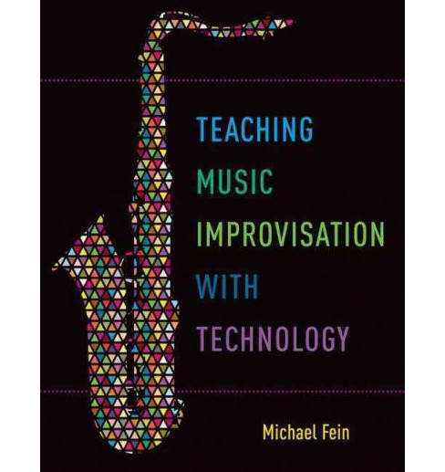 Teaching Music Improvisation With Technology (Paperback) (Michael Fein) - image 1 of 1