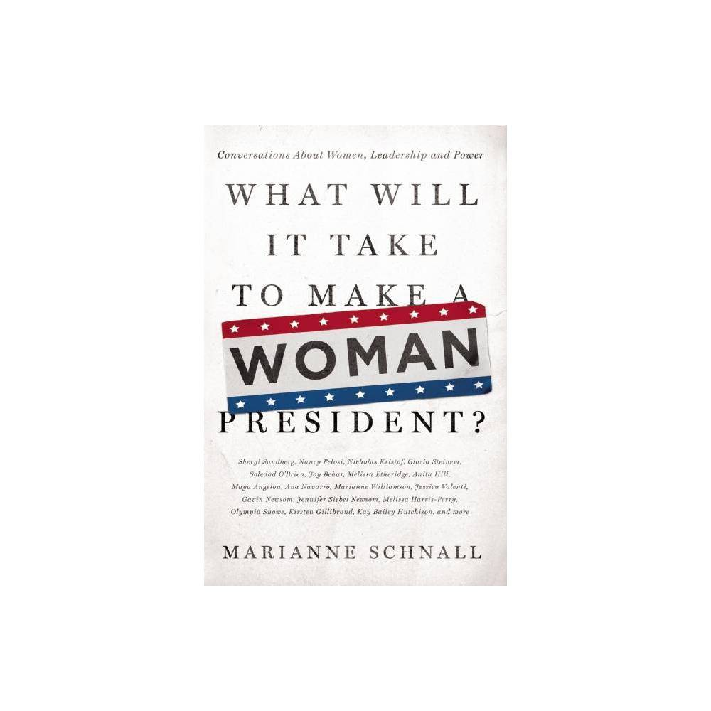 What Will It Take To Make A Woman President By Marianne Schnall Paperback