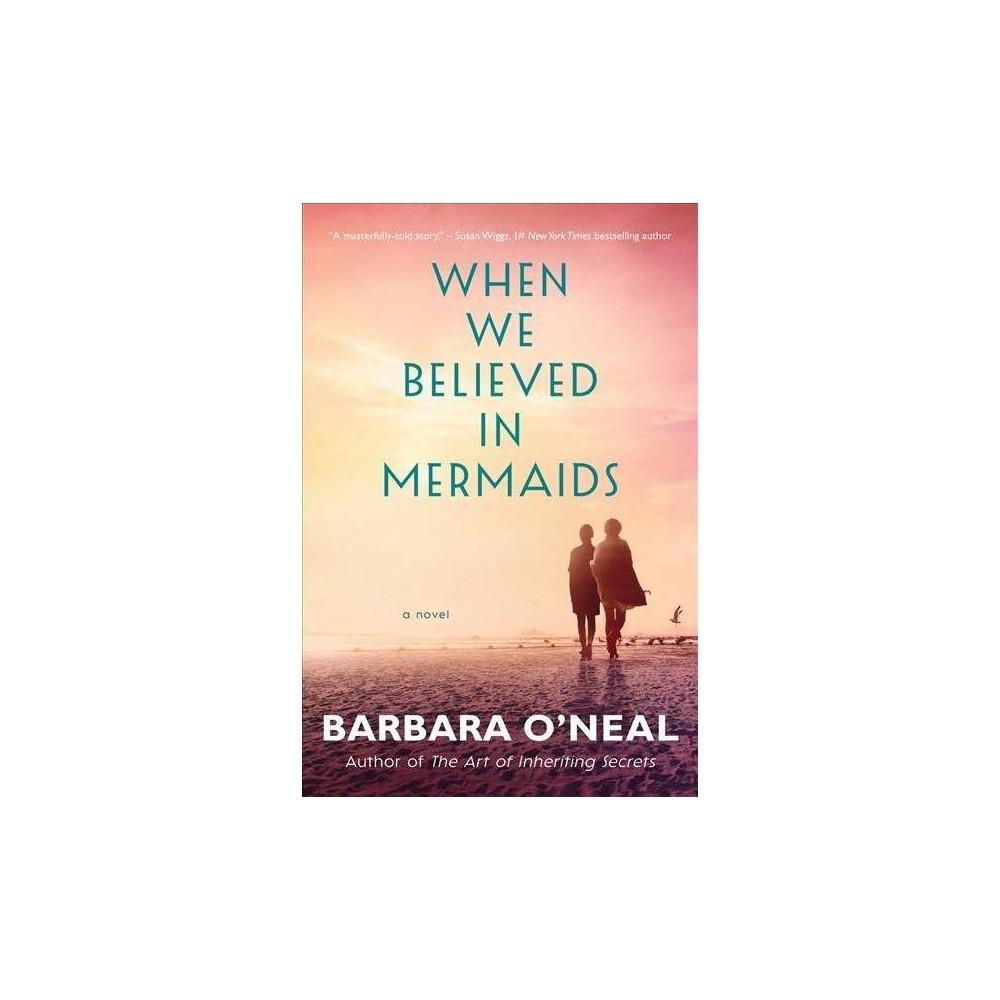 When We Believed in Mermaids - by Barbara O'Neal (Paperback)